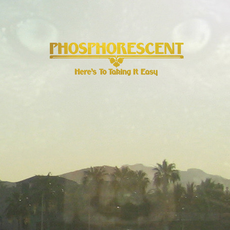 Phosphorescent // Heres To Taking It Easy