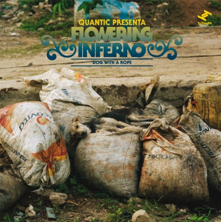 Quantic Presenta Flowering Inferno // Dog With A Rope