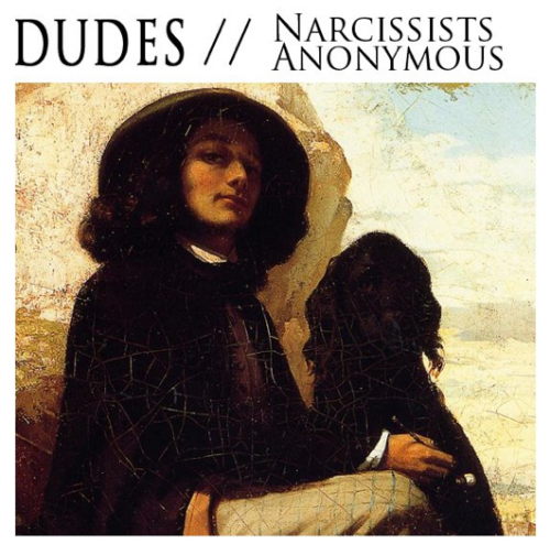 Dudes :: Narcissists Anonymous