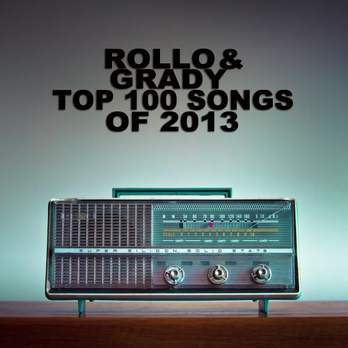 Rollo & Grady :: Top 100 Songs Of 2013