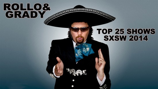 Rollo & Grady :: Top 25 Shows   SXSW 2014